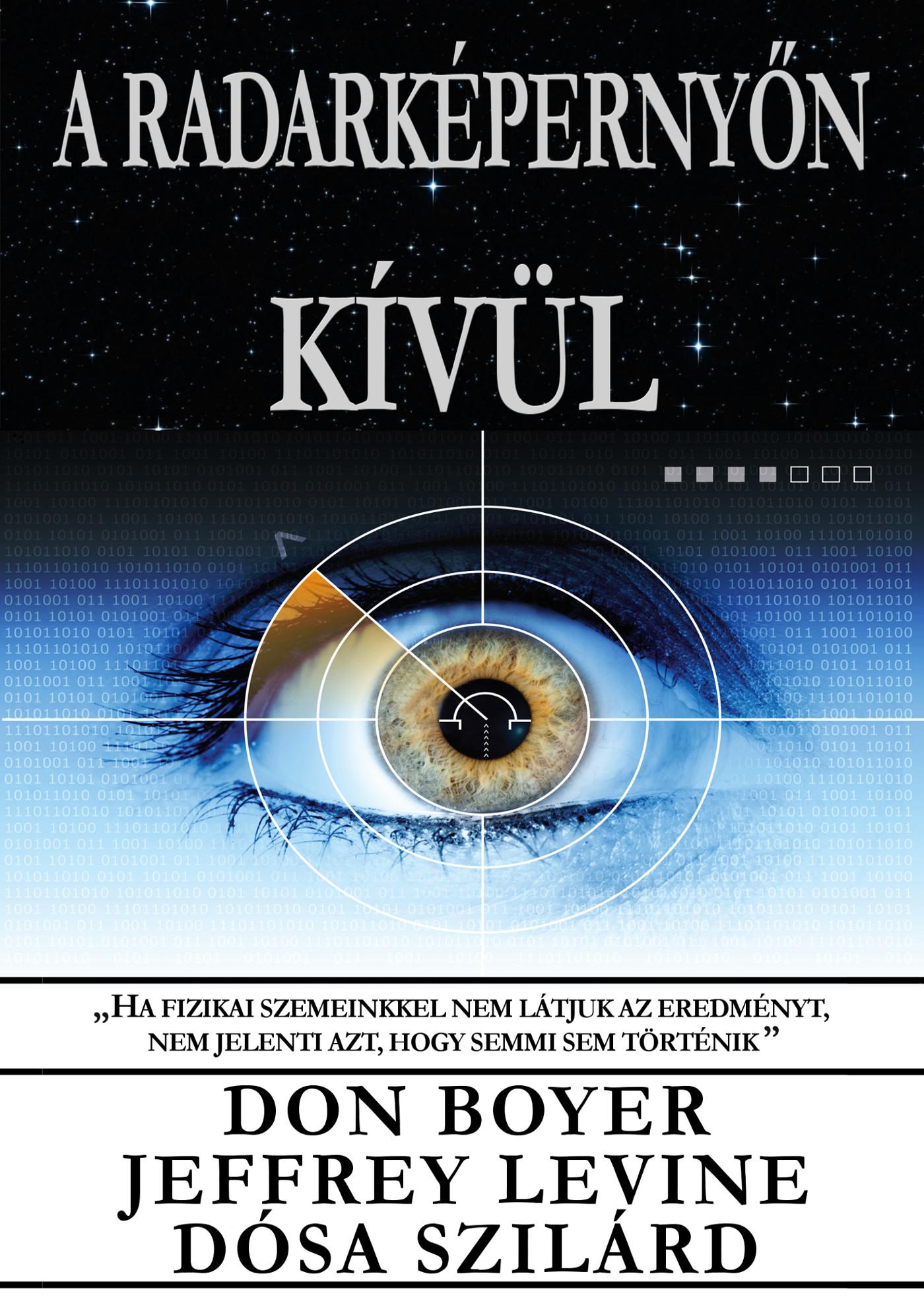 Don Boyer, Jeffrey Levine, Dósa Szilárd: A radarképernyőn kívül