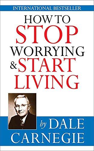 Dale Carnegie: Hogyan fejezzük be az aggódást és kezdjünk el élni?