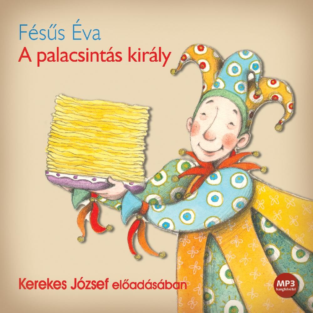 Fésűs Éva - A palacsintás király - Hangoskönyv