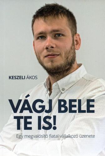 Keszeli Ákos: Vágj bele te is!