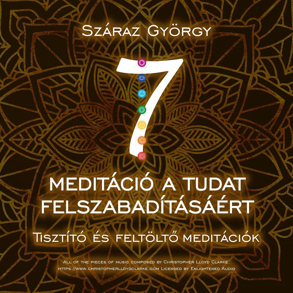 Száraz György: Hét meditáció a tudat felszabadításáért