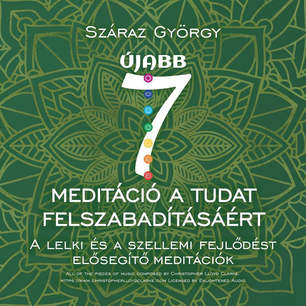 Száraz György: Újabb hét meditáció a tudat felszabadításáért