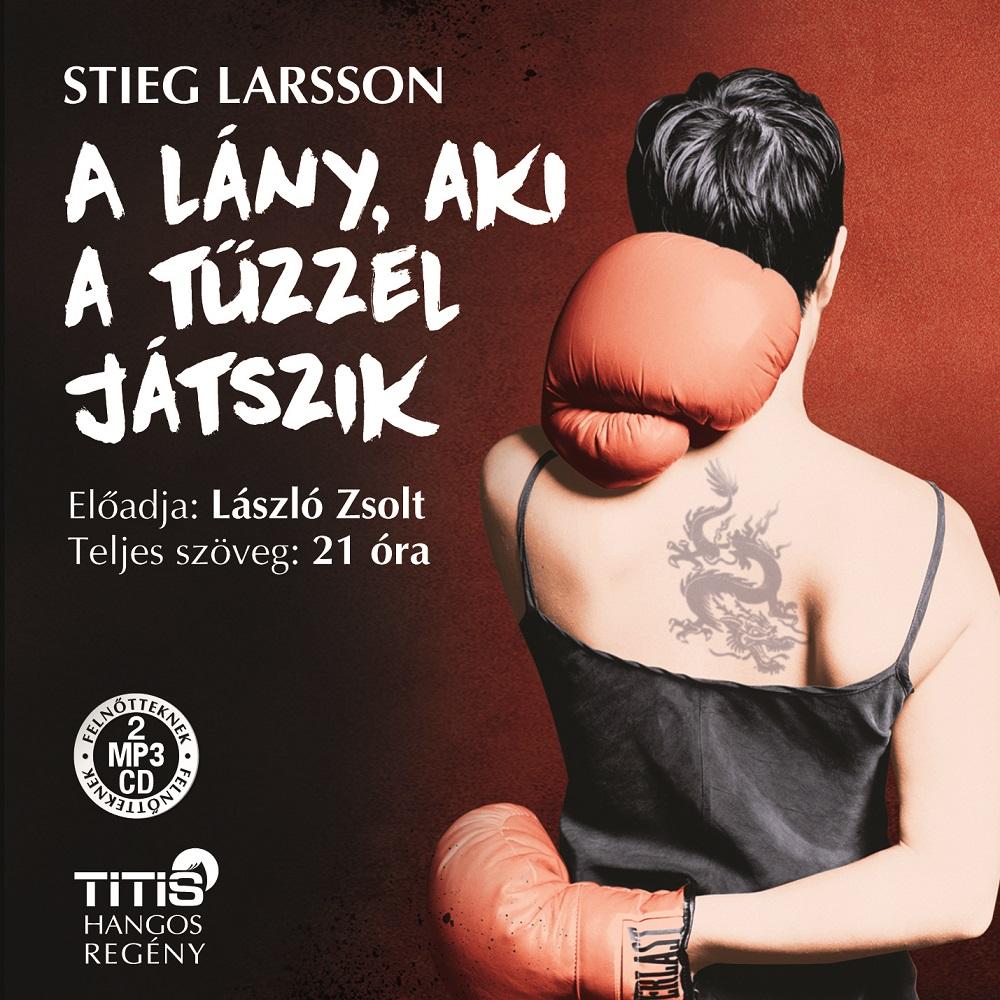 Stieg Larsson: A lány, aki a tűzzel játszik (2. regény)