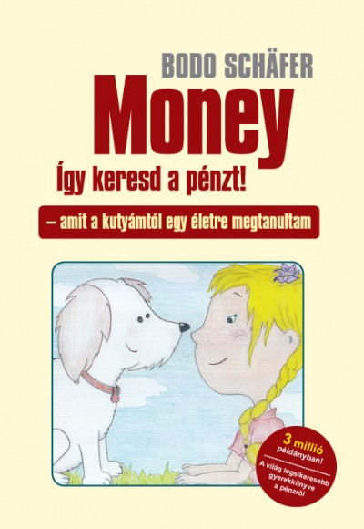Bodo Schafer: Money - Így keresd a pénzt!