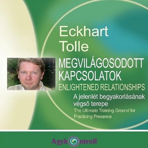 Eckhart Tolle: Megvilágosodott kapcsolatok