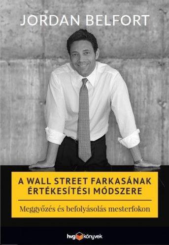 Jordan Belfort: A Wall Street farkasának értékesítési módszere