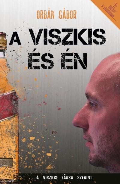 Orbán Gábor: A Viszkis és én