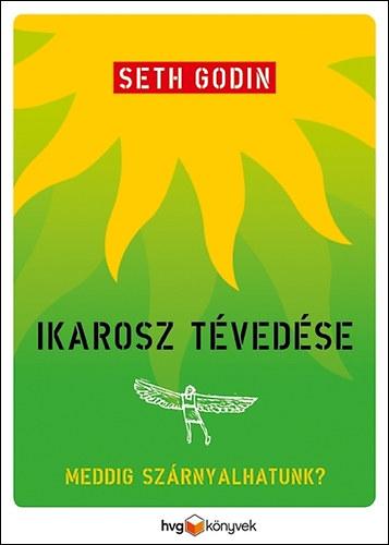 Seth Godin: Ikarosz tévedése