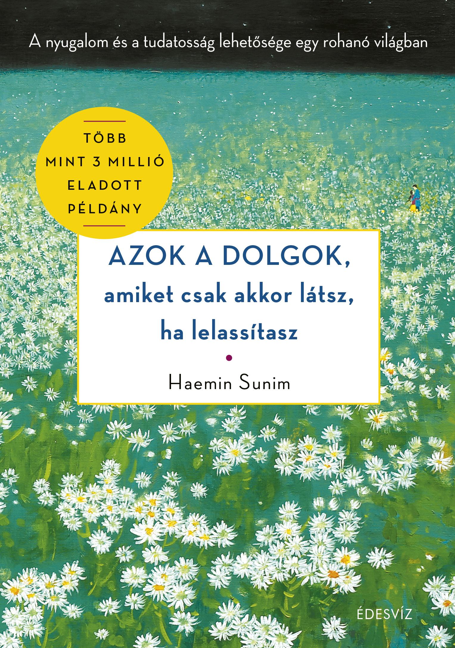 Haemin Sunim: Azok a dolgok, amiket csak akkor látsz, ha lelassítasz