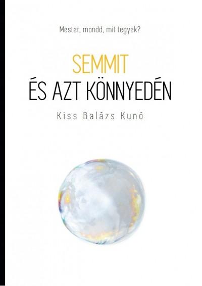 Kiss Balázs Kunó: Semmit és azt könnyedén