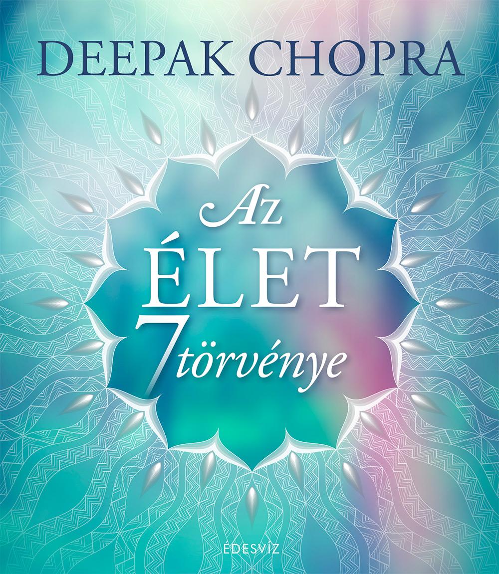 Deepak Chopra: Az élet 7 törvénye