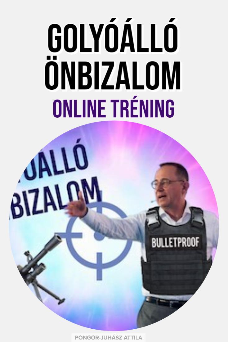 Pongor Juhász Attila: Golyóálló Önbizalom Online Tréning