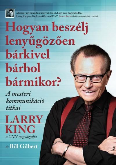 Larry King, Bill Gilbert: Hogyan beszélj lenyűgözően bárkivel bárhol bármikor?