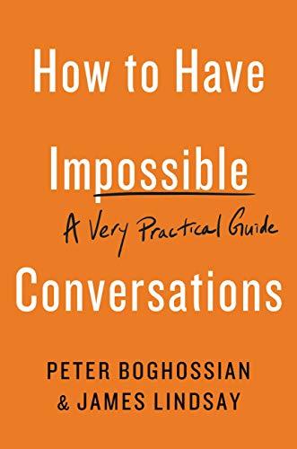 Peter Boghossian, James A. Lindsay: Hogyan folytassunk lehetetlen beszélgetéseket?