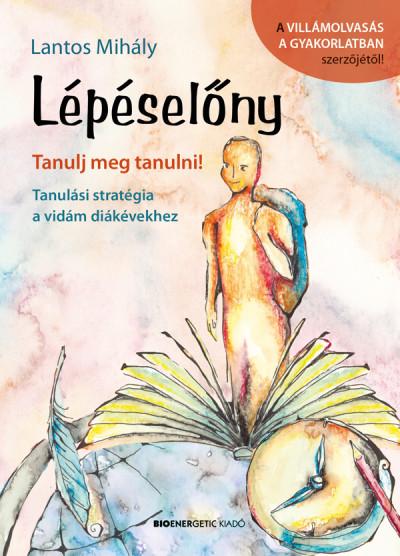 Lantos Mihály: Lépéselőny - Tanulj meg tanulni!