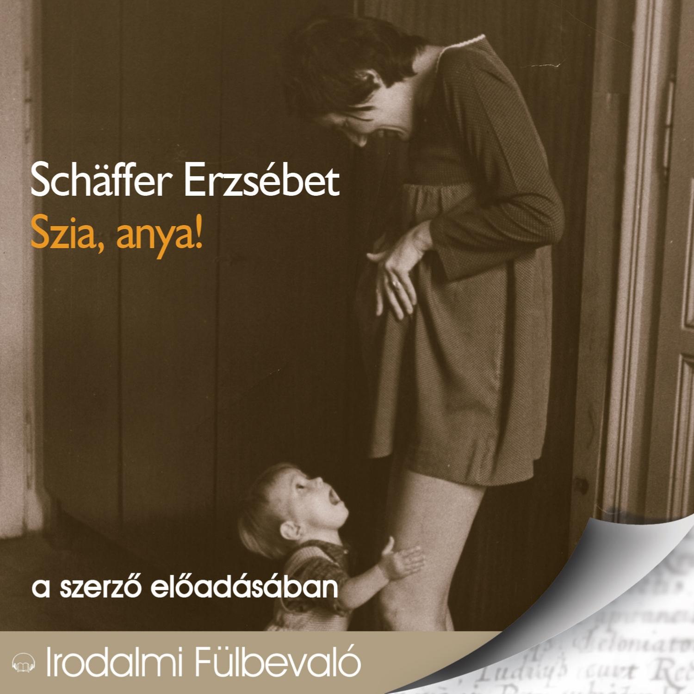Schäffer Erzsébet - Szia, anya! - Hangoskönyv