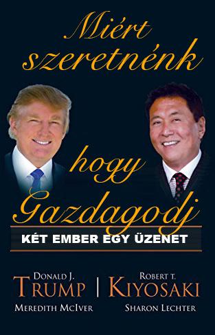 Robert T. Kiyosaki, Donald J. Trump: Miért szeretnénk, hogy gazdagodj