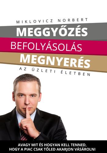 Miklovicz Norbert: Meggyőzés, befolyásolás, megnyerés