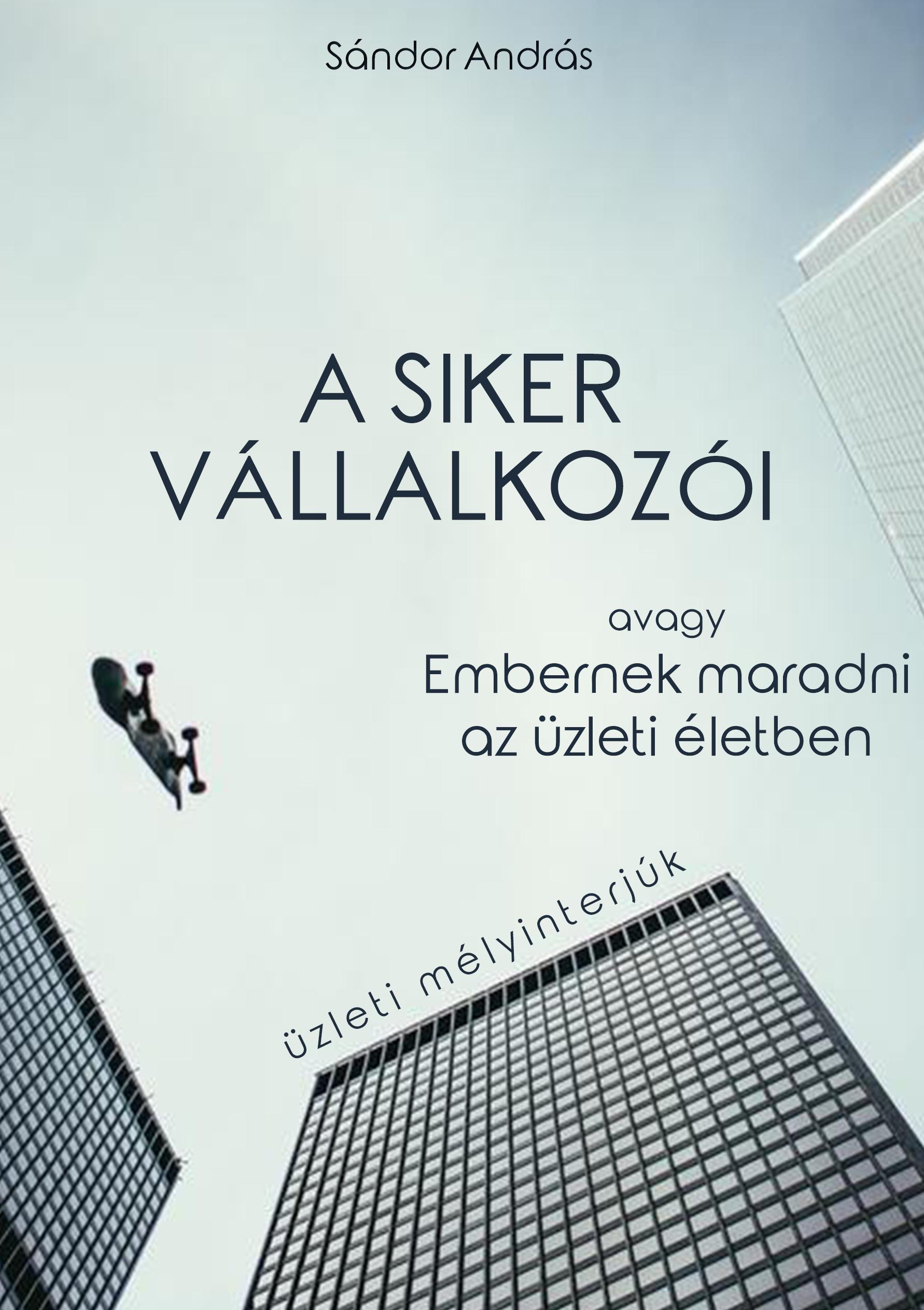 Sándor András: A siker vállalkozói - Üzleti mélyinterjúk