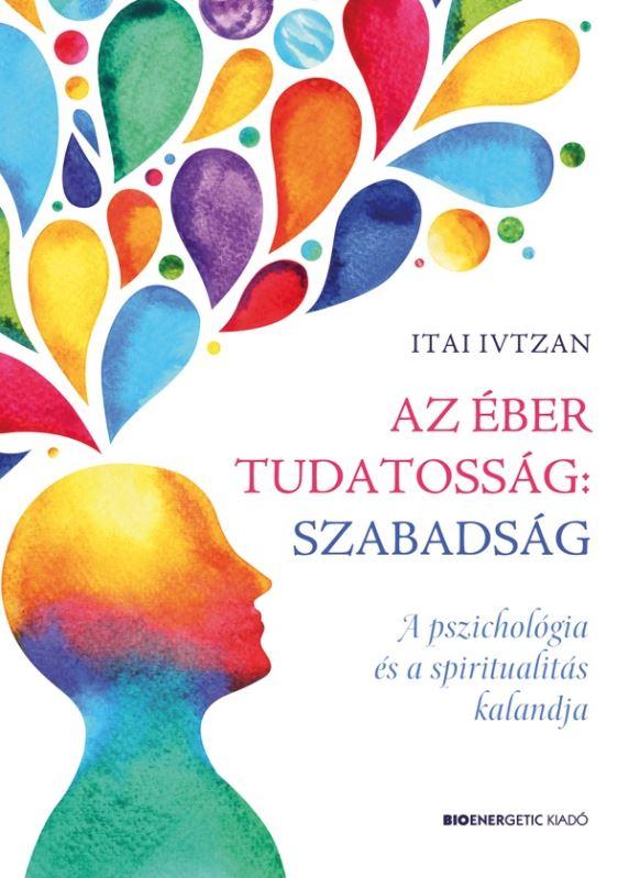 Itai Ivtzan: Az éber tudatosság: szabadság