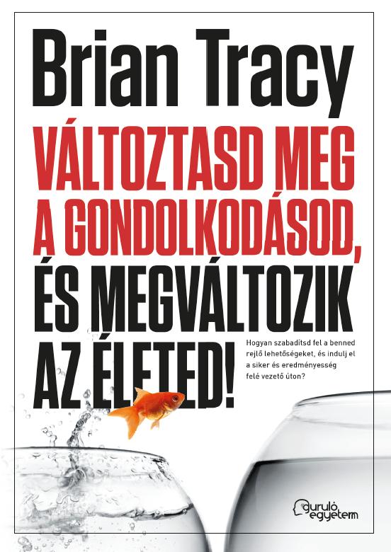 Brian Tracy - Változtasd meg a gondolkodásod, és megváltozik az életed! - Hangoskönyv