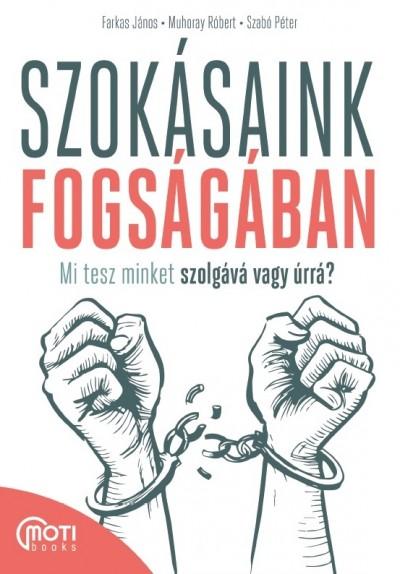 Szabó Péter, Farkas János, Muhoray Róbert: Szokásaink fogságában