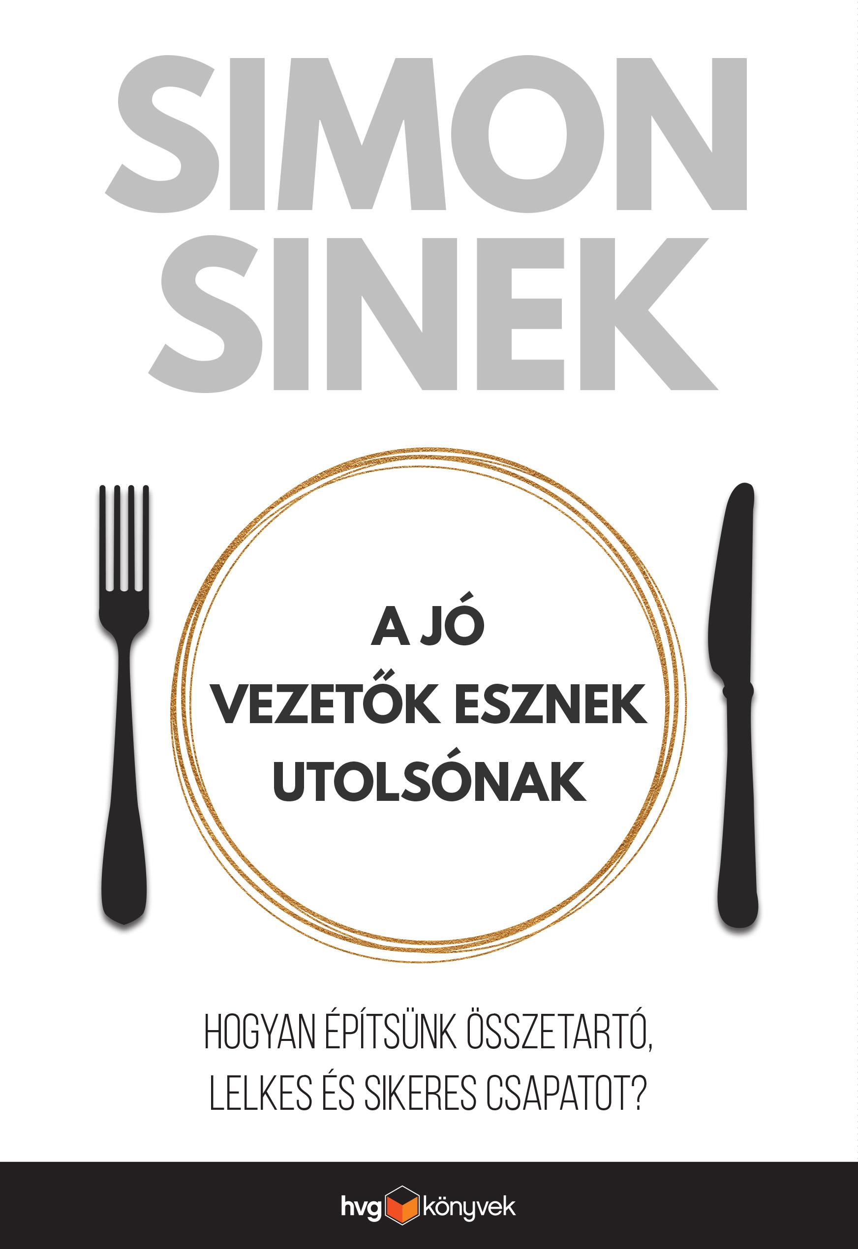 Simon Sinek: A jó vezetők esznek utolsónak