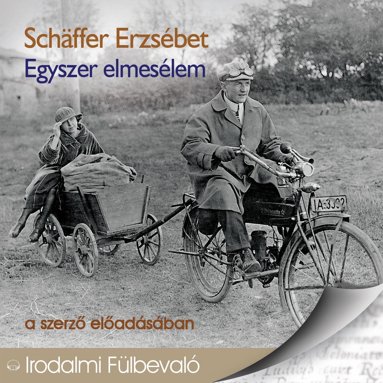 Schäffer Erzsébet - Egyszer elmesélem - Hangoskönyv