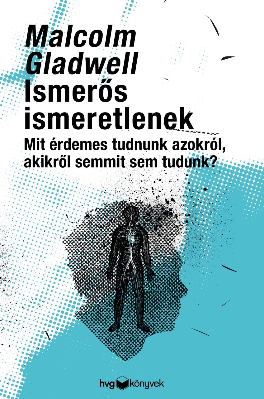 Malcolm Gladwell: Ismerős ismeretlenek