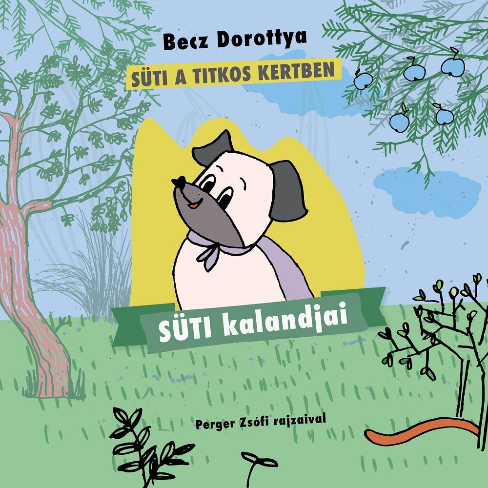 Becz Dorottya: Süti kalandjai - Süti a titkos kertben