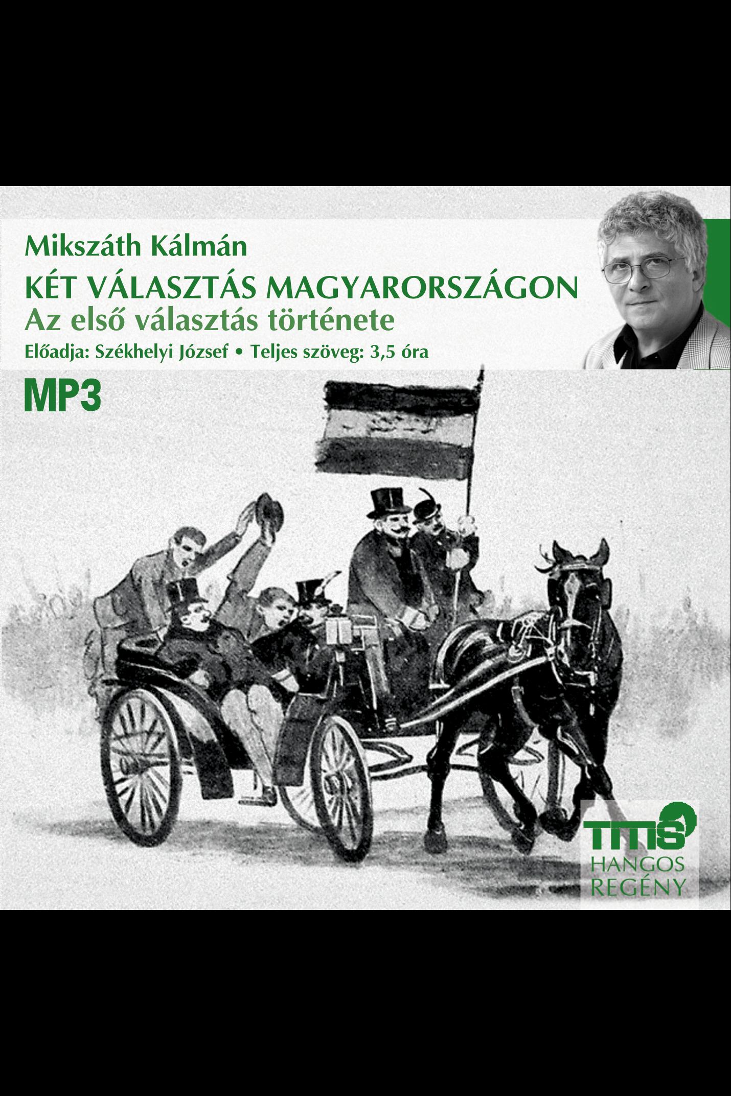 Mikszáth Kálmán: Két választás Magyarországon - Az első választás története