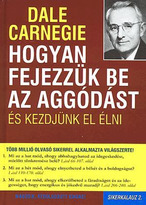 Dale Carnegie: Hogyan fejezzük be az aggódást és kezdjünk el élni