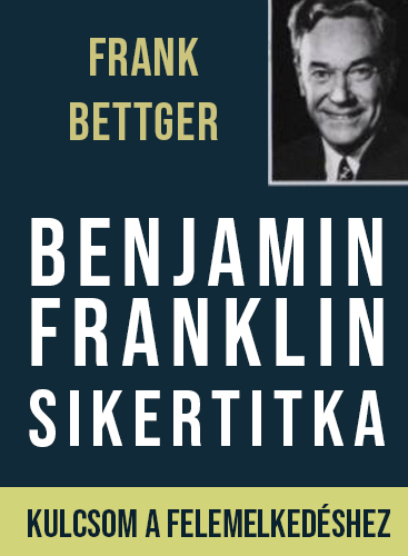 Frank Bettger: Benjamin Franklin sikertitka