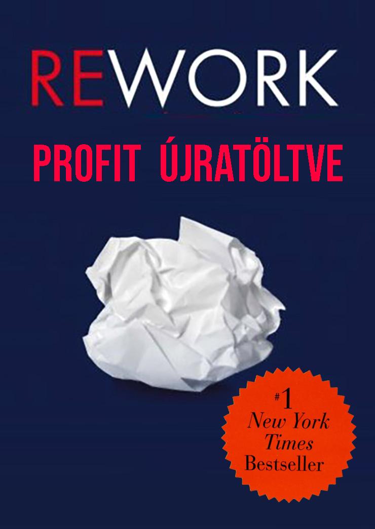 Jason Fried: Rework - Profit Újratöltve