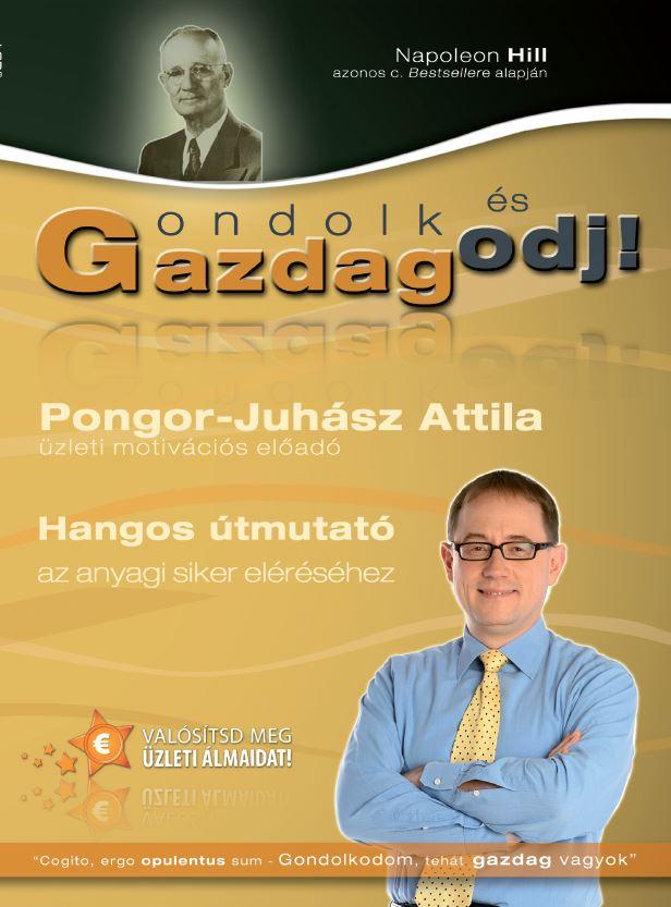 Pongor Juhász Attila: Gondolkodj és Gazdagodj