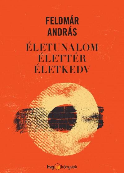 Feldmár András - Életunalom, élettér, életkedv - Hangoskönyv