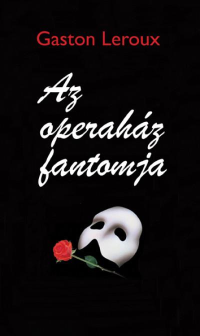 Gaston Leroux: Az operaház fantomja