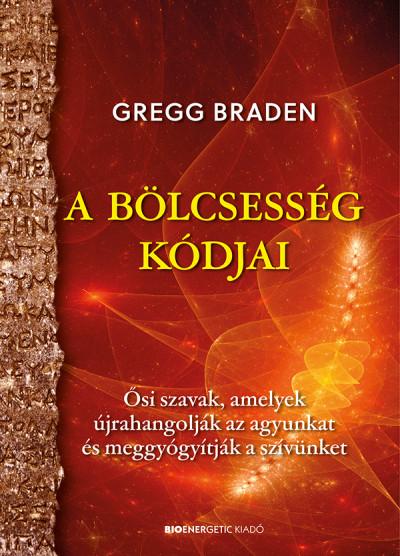 Gregg Braden: A bölcsesség kódjai