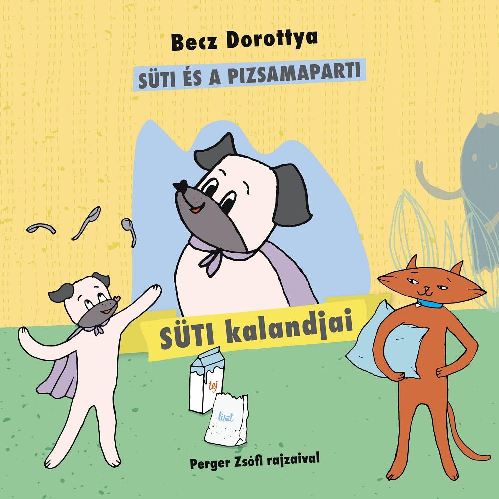 Becz Dorottya: Süti kalandjai – Süti és a pizsamaparti