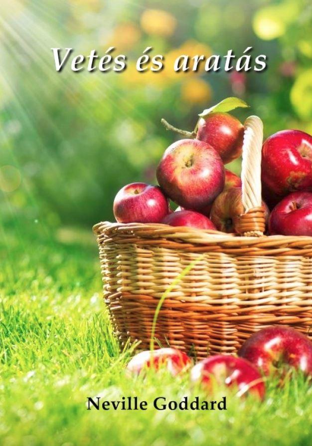 Neville Goddard: Vetés és aratás