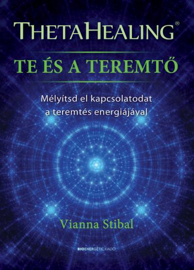 Vianna Stibal: ThetaHealing - Te és a teremtő