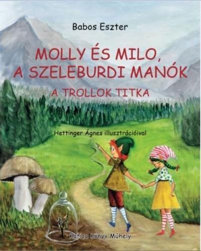 Babos Eszter: Molly és Milo a szeleburdi manók 1. rész: A trollok titka