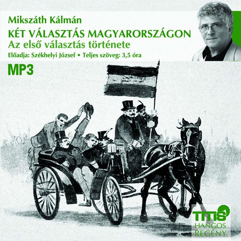 Mikszáth Kálmán - Két választás Magyarországon - Az első választás története - Hangoskönyv