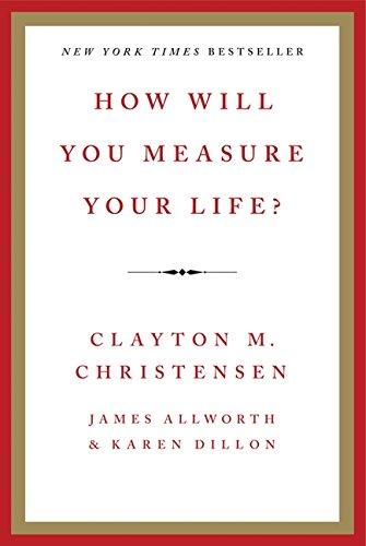 Clayton M. Christensen, James Allworth, Karen Dillon: Mi az életed értékmérője?