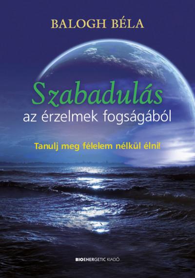 Balogh Béla: Szabadulás az érzelmek fogságából - Meditációval