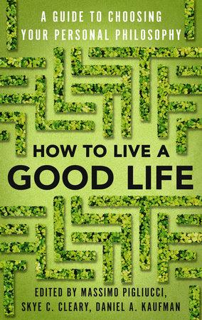 Massimo Pigliucci, Skye C. Cleary, Daniel A. Kaufman: Hogyan éljünk jó életet?