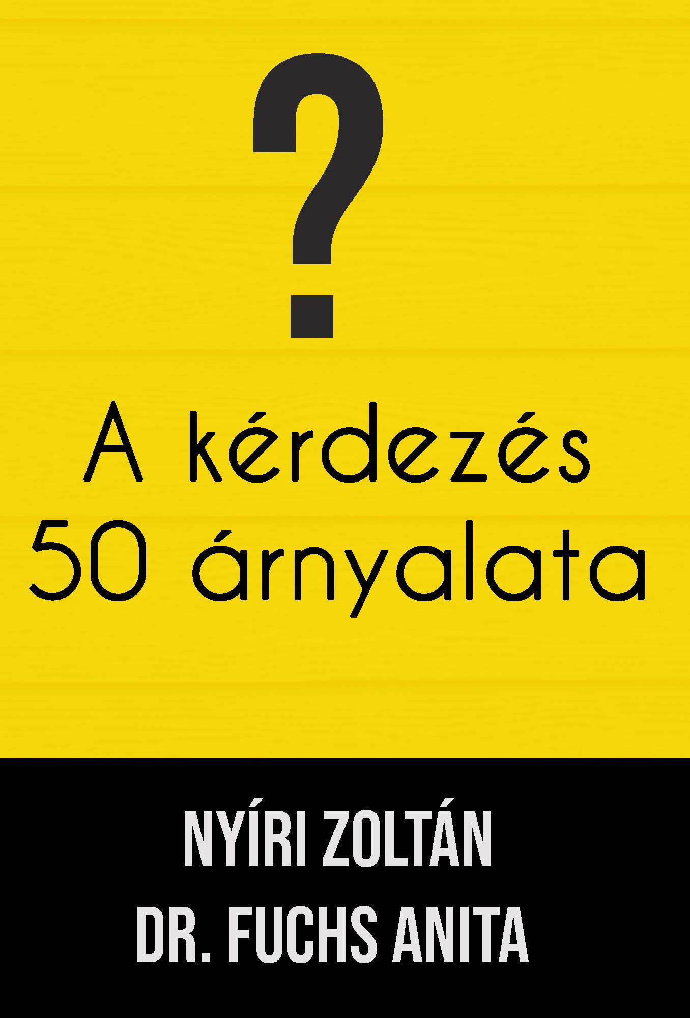Nyíri Zoltán, Dr. Fuchs Anita: A kérdezés 50 árnyalata