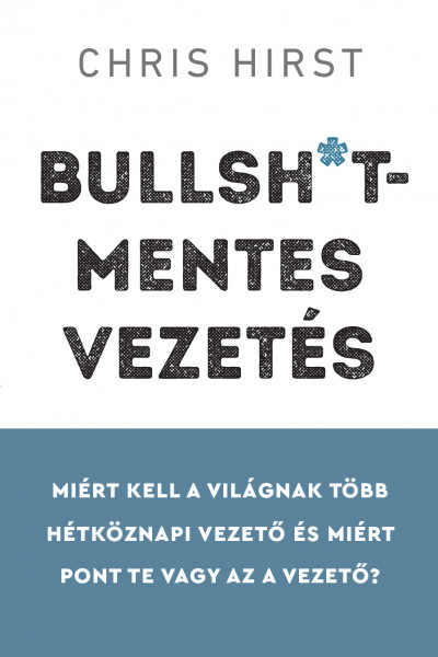 Chris Hirst: Bullsh*t-mentes vezetés
