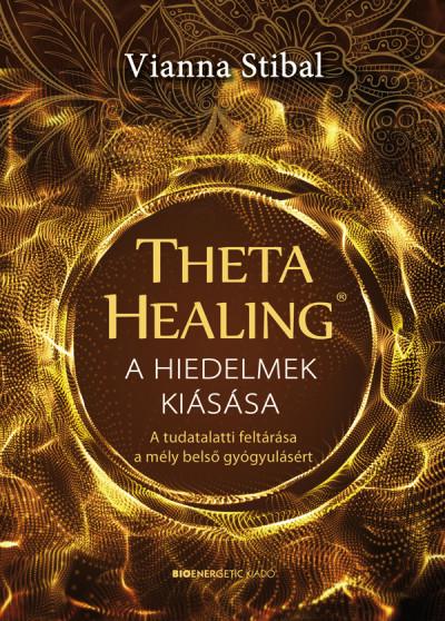 Vianna Stibal: ThetaHealing - A hiedelmek kiásása